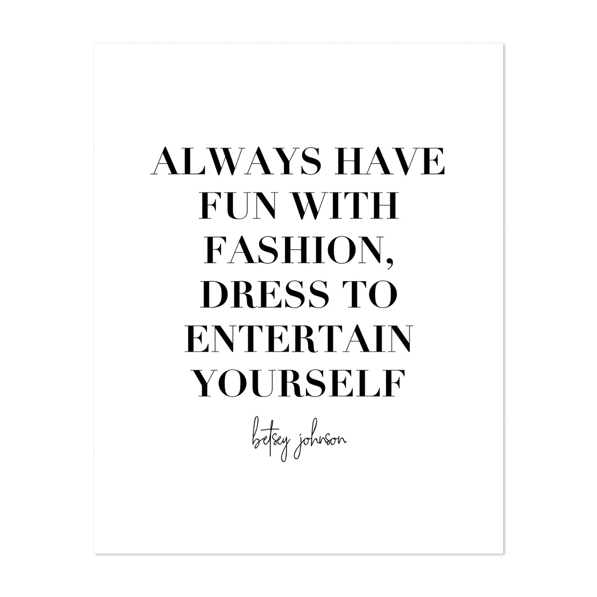 Always Have Fun with Fashion, Dress to Entertain Yourself. -Betsey Johnson Quote