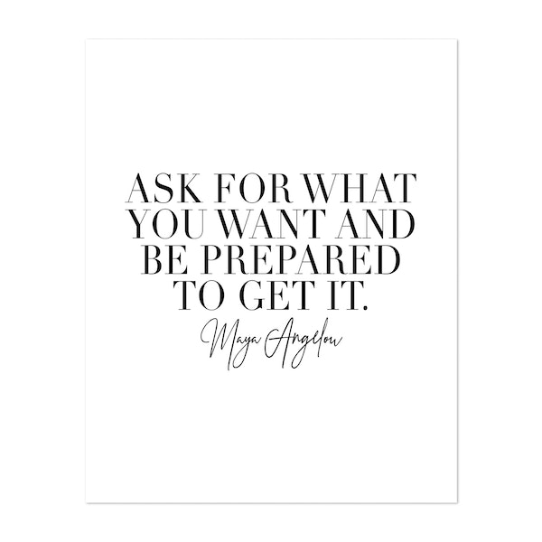 Ask for What You Want and be Prepared to Get It. -Maya Angelou Quote by Typologie Paper Co