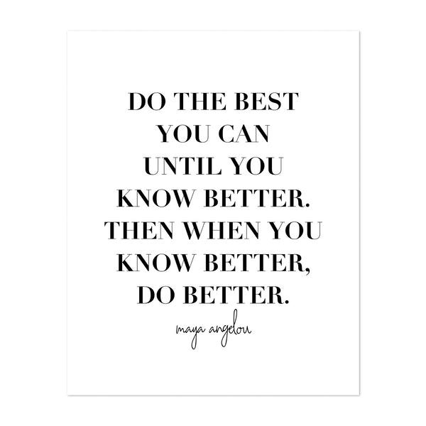 Do the Best You Can Until You Know Better. Then When You Know Better, Do Better. -Maya Angelou Quote by Typologie Paper Co