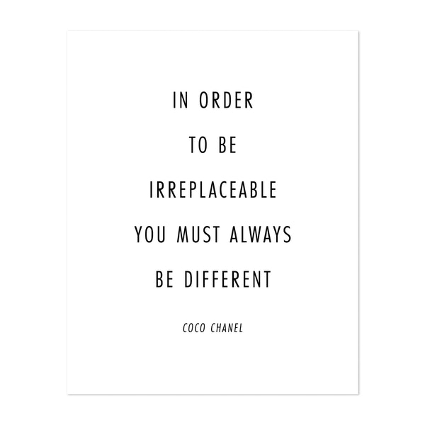 In Order to be Irreplaceable One Must Always Be Different. -Coco Chanel Quote Minimal by Typologie Paper Co