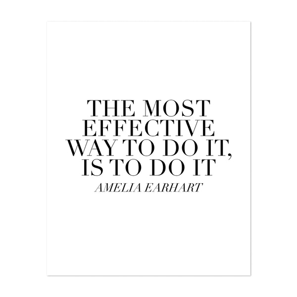 The Most Effective Way to Do It, Is To Do It. -Amelia Earhart Quote by Typologie Paper Co