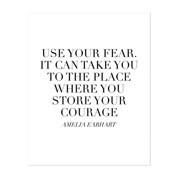 Use Your Fear. It Can Take You To the Place Where You Store Your Courage. -Amelia Earhart Quote by Typologie Paper Co