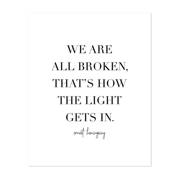 We Are All Broken, That's How the Light Gets In. -Ernest Hemingway Quote by Typologie Paper Co
