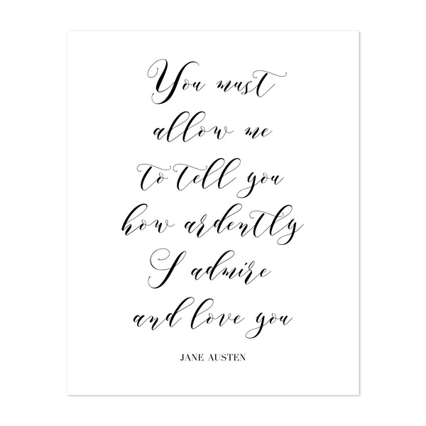 You Must Allow Me to Tell You How Ardently I Admire You and Love You. -Jane Austen Quote by Typologie Paper Co