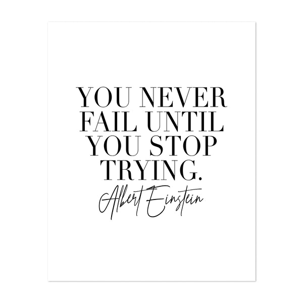 You Never Fail Until You Stop Trying. -Albert Einstein Quote by Typologie Paper Co