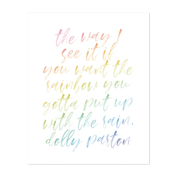 The way I see it if you want the rainbow... -Dolly Parton Quote Watercolor Rainbow Script by Typologie Paper Co